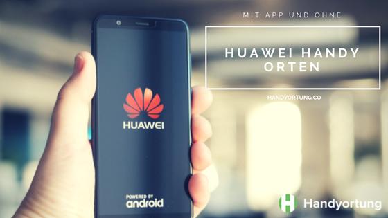Huawei Handy orten mit App und ohne
